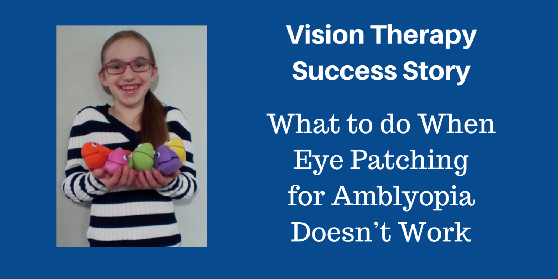 Eye patching for amblyopia didn't work.