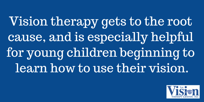 Vision therapy gets to the root cause.
