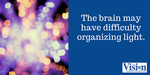 The brain may have difficulty organizing light.