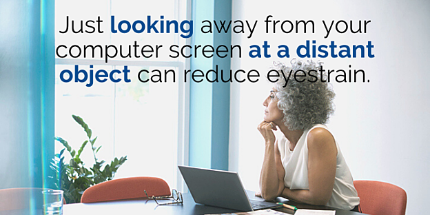 Looking at a distant object can reduce eyestrain.