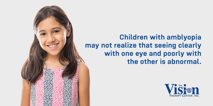 Children with amblyopia may not realize they're seeing abnormally.