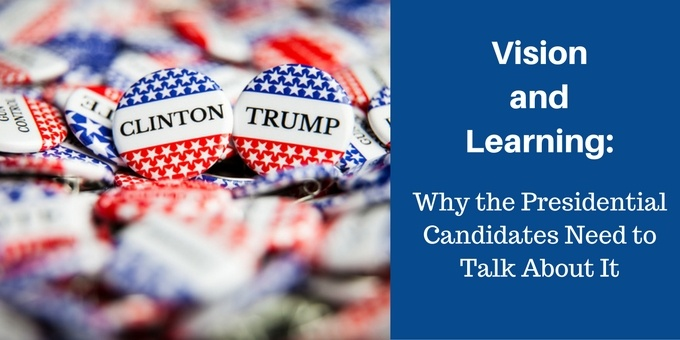 Vision and Learning: Why the Presidential Candidates Need to Talk About It